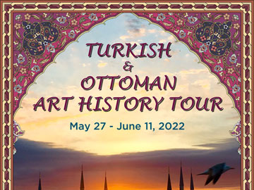 TURKISH & OTTOMAN ART HISTORY TOUR 2022